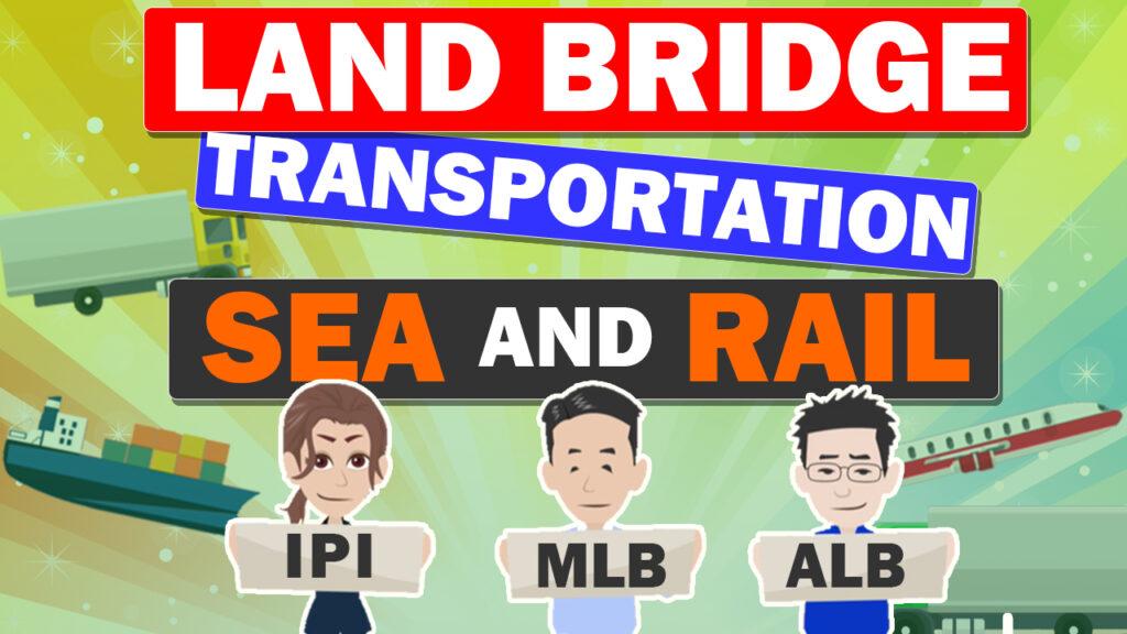 Land Bridge Transportation -Sea and Rail-