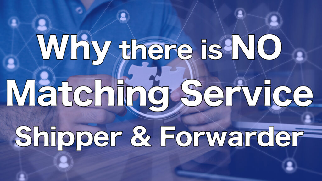 Why is not there the matching service between shippers and forwarders?